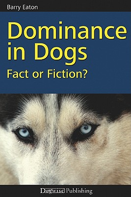 Dominance in Dogs By Eaton, Barry